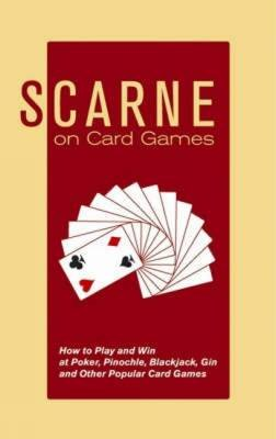 Scarne on Card Games - How to Play and Win at Poker, Pinochle, Blackjack, Gin and Other Popular Card Games (Paperback): Wilfrid...