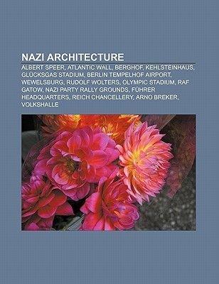Nazi Architecture - Albert Speer, Atlantic Wall, Berghof, Kehlsteinhaus, Glucksgas Stadium, Berlin Tempelhof Airport,...