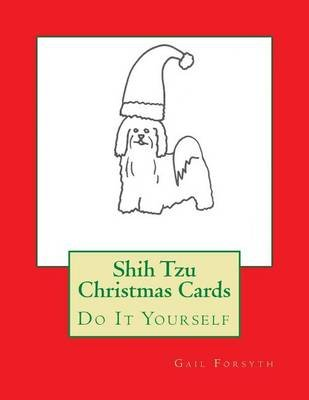 Shih Tzu Christmas Cards - Do It Yourself (Paperback): Gail Forsyth