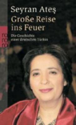 Grosse Reise Ins Feuer (German, Paperback): Seyran Ates