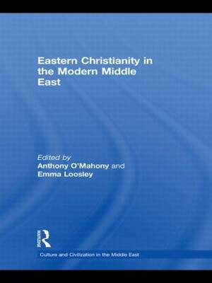 Eastern Christianity in the Modern Middle East (Hardcover, New): Anthony O'Mahony, Emma Loosley