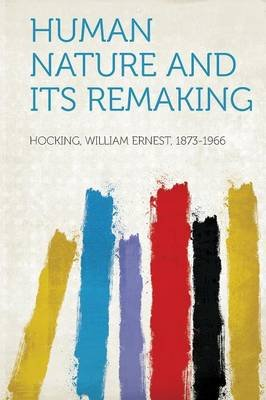 Human Nature and Its Remaking (Paperback): Hocking William Ernest 1873-1966