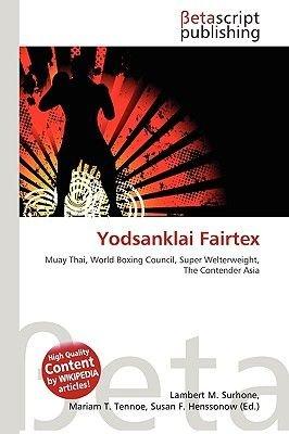 Yodsanklai Fairtex (Paperback): Lambert M. Surhone, Miriam T. Timpledon, Susan F. Marseken