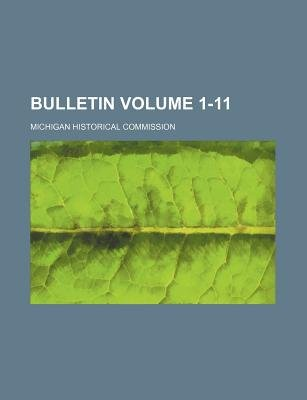 Bulletin Volume 1-11 (Paperback): Michigan Historical Commission