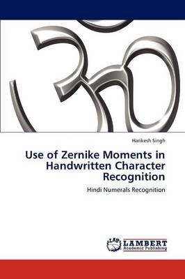 Use of Zernike Moments in Handwritten Character Recognition (Paperback): Harikesh Singh