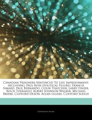Articles on Canadian Prisoners Sentenced to Life Imprisonment, Including - Paul Rose (Political Figure), Francis Simard, Paul...