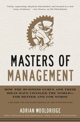 Masters of Management - How the Business Gurus and Their Ideas Have Changed the World-for Better and for Worse (Hardcover):...