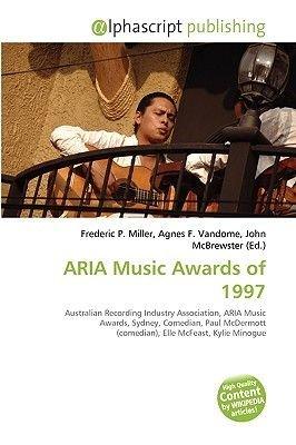 Aria Music Awards of 1997 (Paperback): Frederic P. Miller, Agnes F. Vandome, John McBrewster