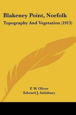 Blakeney Point, Norfolk - Topography and Vegetation (1913) (Paperback): F. W. Oliver, Edward J. Salisbury
