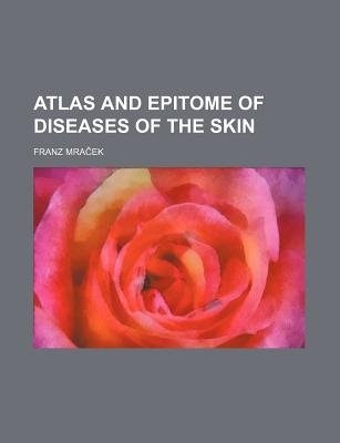 Atlas and Epitome of Diseases of the Skin (Paperback): Franz Mraek