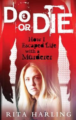 Do or Die - How I Survived Life with a Murderer (Electronic book text): Rita Harling