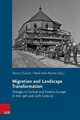 Migration and Landscape Transformation - Changes in Central and Eastern Europe in the 19th and 20th Century (Hardcover): Heidi...