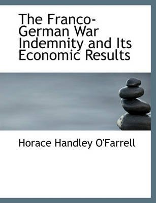 The Franco-German War Indemnity and Its Economic Results (Large print, Paperback, Large type / large print edition): Horace...