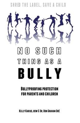 No Such Thing as a Bully - Shred the Label, Save a Child - Bullyproofing Protection for Parents and Children (Paperback): Ron...