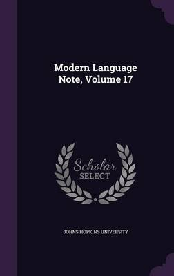 Modern Language Note, Volume 17 (Hardcover): Johns Hopkins University