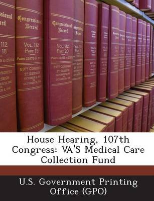 House Hearing, 107th Congress - Va's Medical Care Collection Fund (Paperback): U. S. Government Printing Office (Gpo)