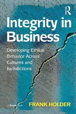 Integrity in Business - Developing Ethical Behavior Across Cultures and Jurisdictions (Electronic book text): Frank Holder