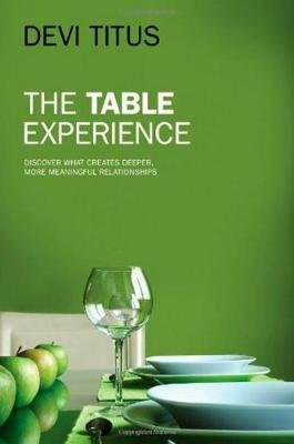 The Table Experience - Discover What Creates Deeper, More Meaningful Relationships (Hardcover): Devi Titus