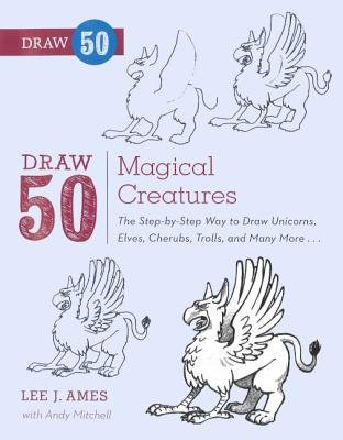 Draw 50 Magical Creatures - The Step-By-Step Way to Draw Unicorns, Elves, Cherubs, Trolls, and Many More... (Hardcover, Bound...