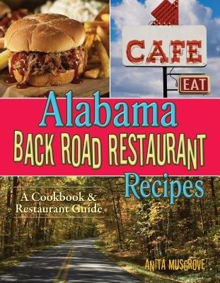 Alabama Back Road Restaurant Recipes - A Cookbook & Restaurant Guide (Paperback): Anita Musgrove