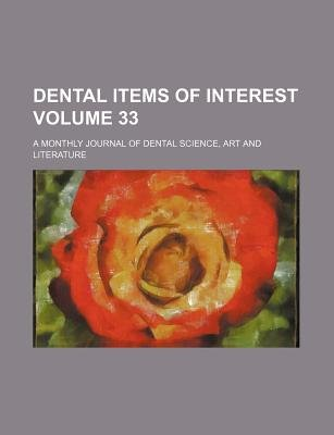 Dental Items of Interest Volume 33; A Monthly Journal of Dental Science, Art and Literature (Paperback): Books Group