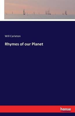 Rhymes of Our Planet (Paperback): Will Carleton