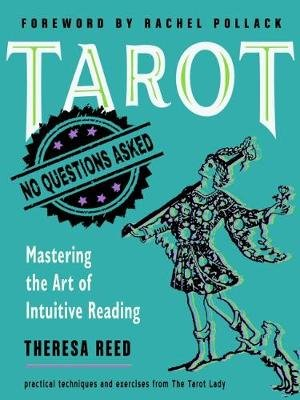 Tarot: No Questions Asked - Mastering the Art of Intuitive Reading Practical Techniques and Exercises from the Tarot Lady...