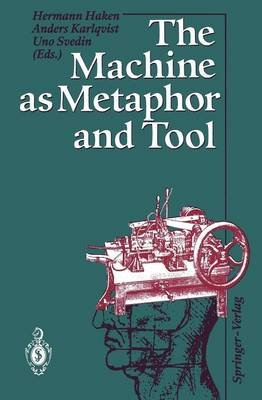 The Machine as Metaphor and Tool (Paperback, Softcover reprint of the original 1st ed. 1993): Hermann Haken, Anders Karlqvist,...