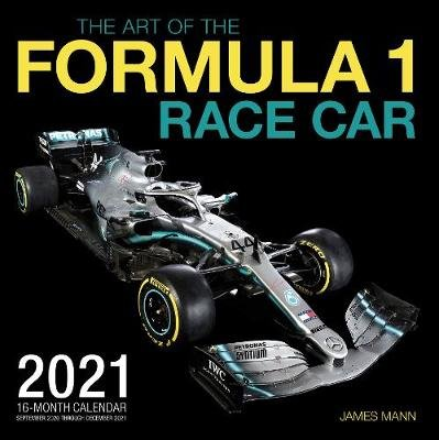 The Art of the Formula 1 Race Car 2021 - 16-Month Calendar - September 2020 through December 2021 (Calendar): James Mann