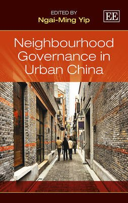 Neighbourhood Governance in Urban China (Hardcover): Ngai Ming Yip