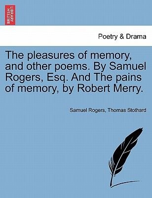 The Pleasures of Memory, and Other Poems. by Samuel Rogers, Esq. and the Pains of Memory, by Robert Merry. (Paperback): Samuel...