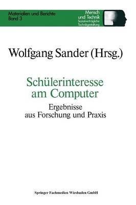 Schulerinteresse Am Computer - Ergebnisse Aus Forschung Und Praxis (German, Paperback, 1988 ed.): Wolfgang Sander