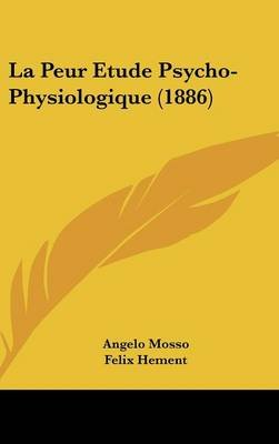La Peur Etude Psycho-Physiologique (1886) (English, French, Hardcover): Angelo Mosso