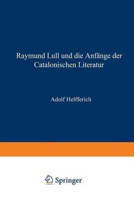 Raymund Lull Und Die Anfange Der Catalonischen Literatur (German, Paperback, Softcover Reprint of the Origi ed.): Adolph...