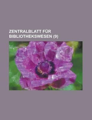 Zentralblatt Fur Bibliothekswesen (9 ) (English, German, Paperback): Clarence Samuel Ross, Anonymous