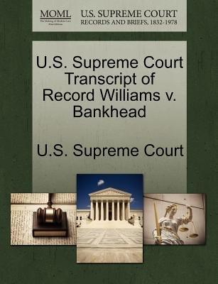 U.S. Supreme Court Transcript of Record Williams V. Bankhead (Paperback): Us Supreme Court
