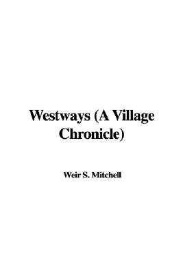 Westways (a Village Chronicle) (Paperback): Weir S Mitchell