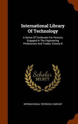 International Library of Technology - A Series of Textbooks for Persons Engaged in the Engineering Professions and Trades,...