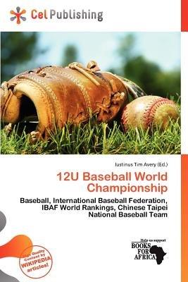 12u Baseball World Championship (Paperback): Iustinus Tim Avery
