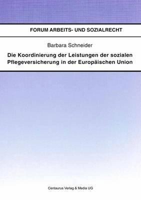 Die Koordinierung Der Leistungen Der Sozialen Pflegeversicherung in Der Europaischen Union (German, Paperback, 2003 ed.):...