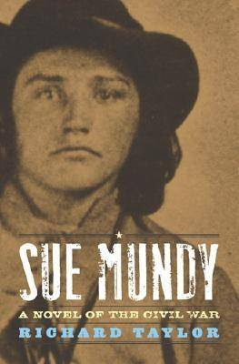 Sue Mundy - A Novel of the Civil War (Hardcover): Richard Taylor
