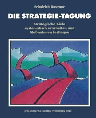 Die Strategie-Tagung - Strategische Ziele Systematisch Erarbeiten Und Massnahmen Festlegen (German, Paperback, Softcover...