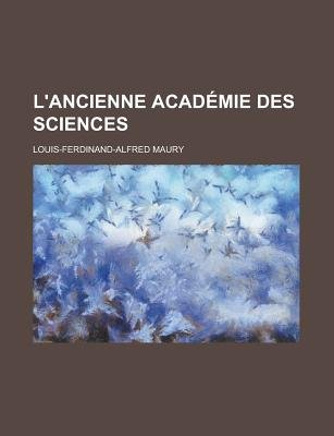 L'Ancienne Academie Des Sciences (English, French, Paperback): Louis-Ferdinand Alfred Maury
