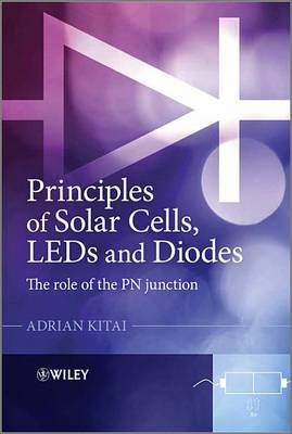 Principles of Solar Cells, LEDs and Diodes - The role of the PN junction (Electronic book text, 1st edition): Adrian Kitai