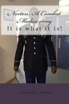 Norton - It Is What It Is a Combat Medics Story: I'm Still Standing (Paperback): Auerelio Norton