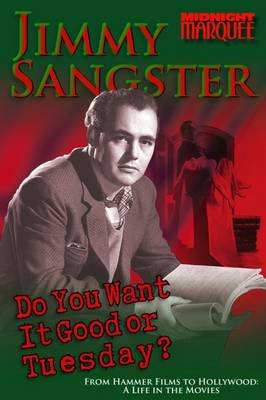 Do You Want it Good or Tuesday? - From Hammer Films to Hollywood: A Life in the Movies (Paperback): Jimmy Sangster