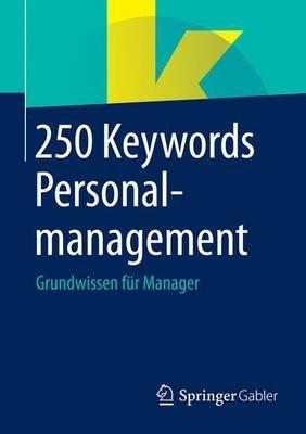 250 Keywords Personalmanagement; Grundwissen Fr Manager (English, German, Undetermined, Electronic book text): Springer...