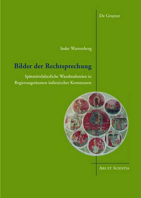 Bilder Der Rechtsprechung - Spatmittelalterliche Wandmalereien in Regierungsraumen Italienischer Kommunen (German, Electronic...