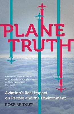 Plane Truth - Aviation's Real Impact on People and the Environment (Hardcover): Rose Bridger