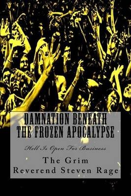 Damnation Beneath the Frozen Apocalypse (Paperback): The Grim Reverend Steven Rage